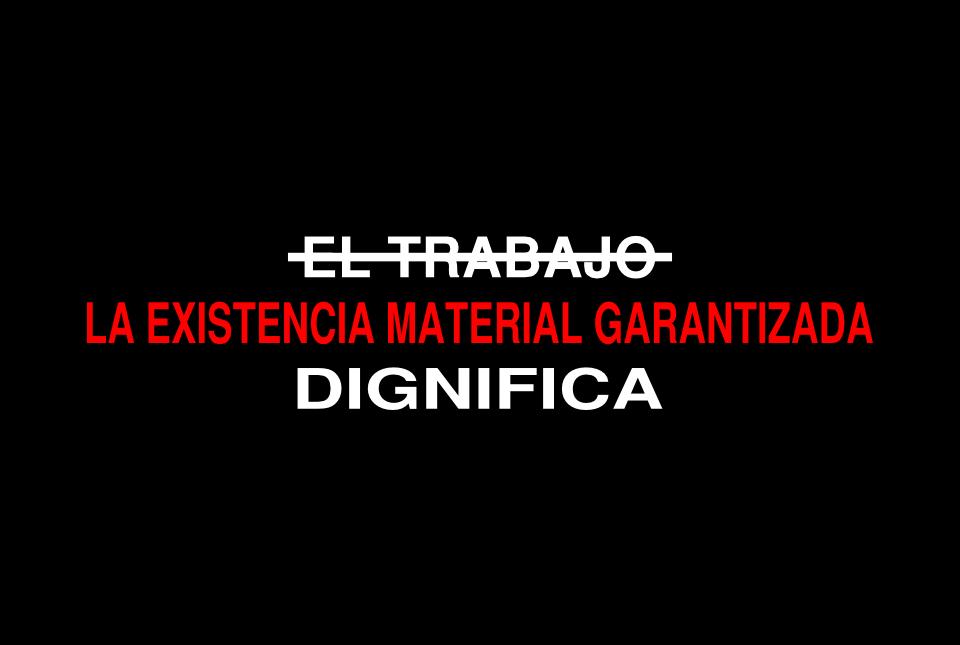 """""""El trabajo no dignifica, dignifica la existencia material garantizada"""". Entrevista"""